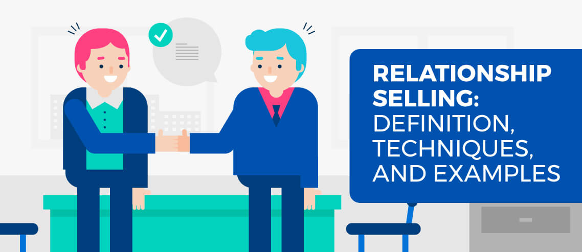 Relationship Selling Definition Techniques and Examples
