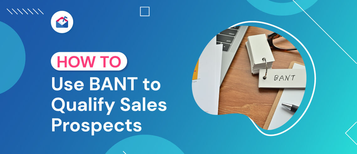 How to Use BANT to Qualify Sales Prospects