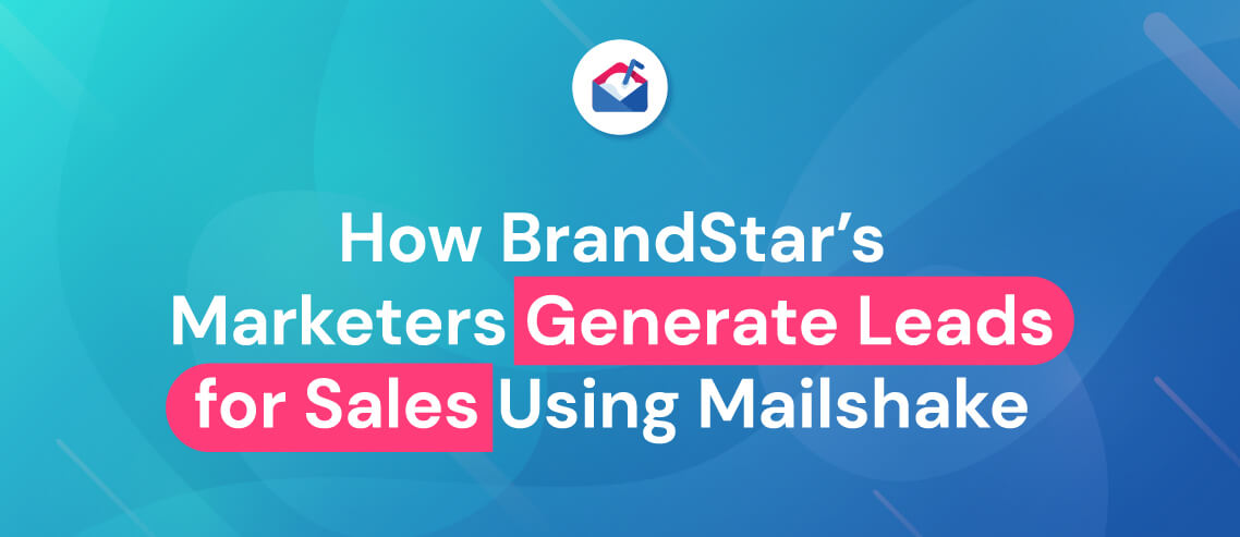 How BrandStar's Marketers Generate Leads for Sales Using Mailshake