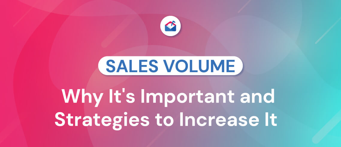 Sales Volume Why It's Important and Strategies to Increase It