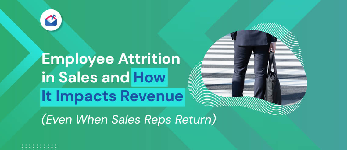 Employee Attrition in Sales and How It Impacts Revenue (Even When Sales Reps Return)
